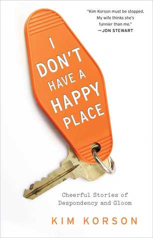 #Giveaway Review I DON'T HAVE A HAPPY PLACE by Kim Korson @kimkorson @GalleryBooks