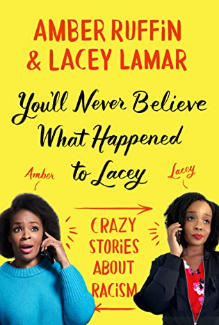 Review You'll Never Believe What Happened to Lacey: Crazy Stories about Racism by Amber Ruffin& Lacey Lamar @GrandCentralPub
